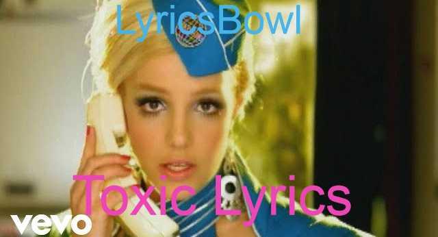 Toxic Lyrics - Britney Spears | LyricsBowl
