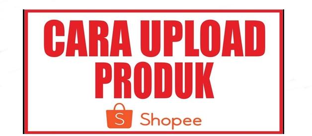 panduan uploads produk shopee