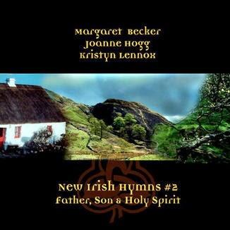 Margaret Becker, Joanne Hogg, Kristyn Lennox - New Irish Hymns 2 - Father, Son & Holy Spirit (2003)