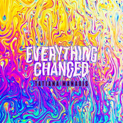 Tatiana Manaois Everything Changed MP3, Video & Lyrics