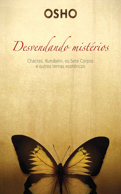 Desvendado mistérios Chacras, kundalini, os sete corpos e outros temas esotéricos - Osho