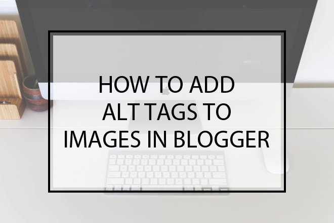 How to add ALT Tags to Images in Blogger