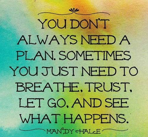 you dont always need a plan -Inspirational Positive Quotes with Images