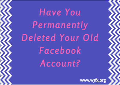 Have You Permanently Deleted Your Old Facebook Account?