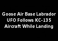 Goose Air Base, Labrador UFO Follows KC-135 Aircraft While Landing.