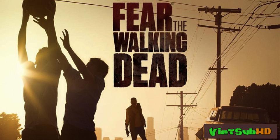 Phim Xác Sống Đáng Sợ (phần 2) Hoàn Tất (15/15) VietSub HD | Fear The Walking Dead (season 2) 2016