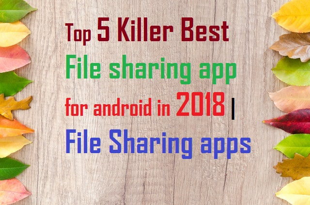 Top 5 Killer Best File sharing app for android in 2018 | File Sharing apps