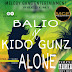 NEW MUSIC: BALIO - ALONE Feat. KIDO GUNZ