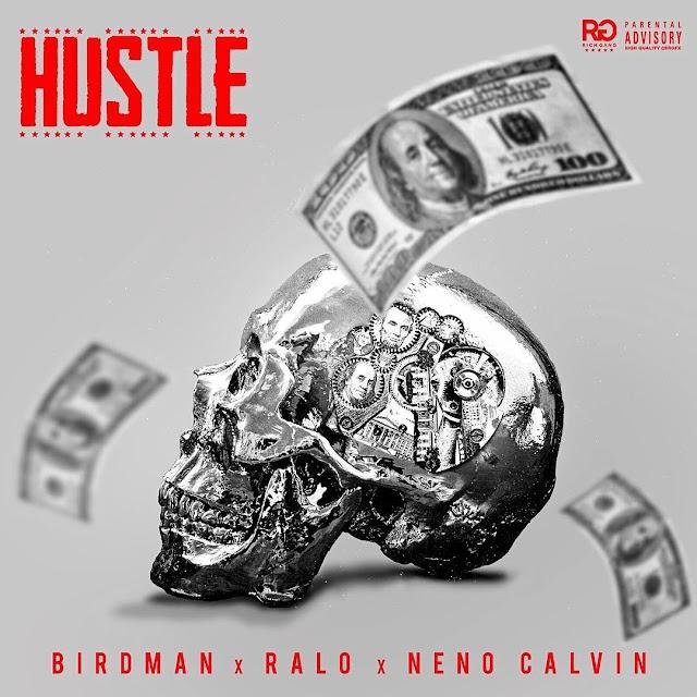 Birdman Ft. Ralo & Neno Calvin - Hustle
