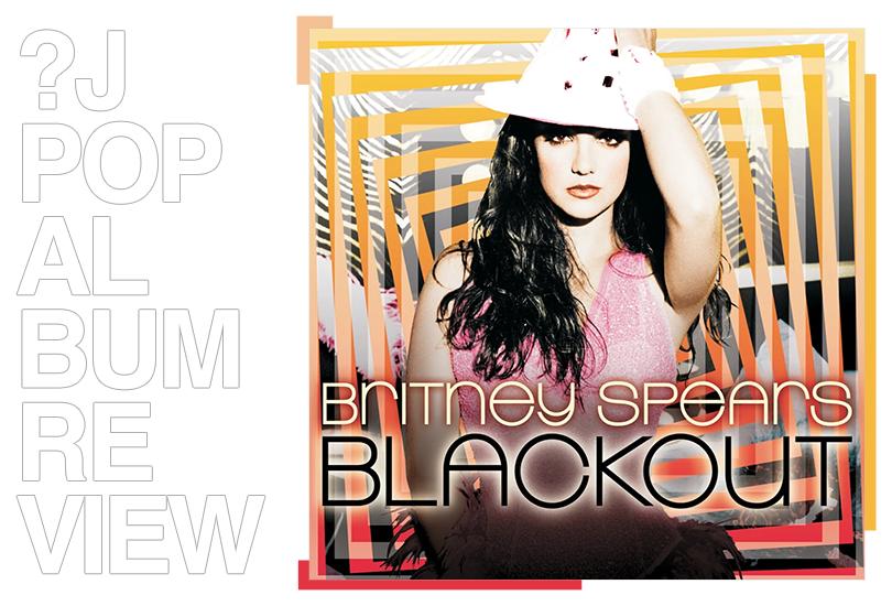Album review: Britney Spears - Blackout | Random J Pop