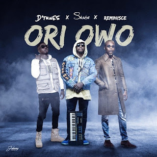 D'Tunes – Ori Owo (feat. Skiibii & Reminisce)