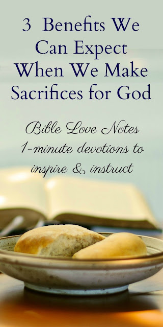 Sometimes God asks us to make sacrifices. These 3 benefits make it all worthwhile!