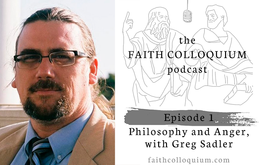 http://www.faithcolloquium.com/2019/01/philosophy-and-anger-with-greg-sadler.html