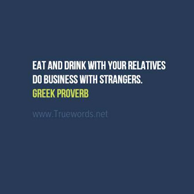 Eat and drink with your relatives; do business with strangers