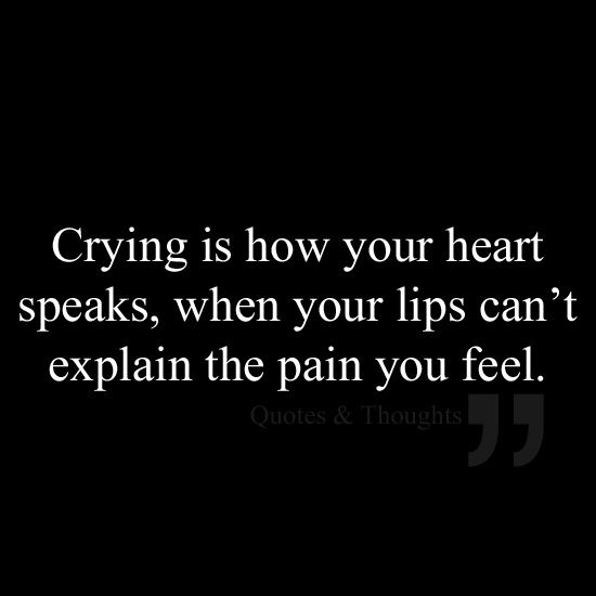 crying is how your heart speaks - sad love quotes