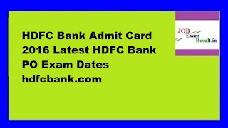 HDFC Bank Admit Card 2016 Latest HDFC Bank PO Exam Dates hdfcbank.com