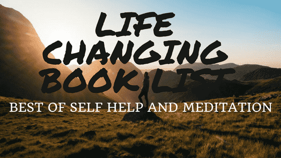 Changing Life Book List (Best 7 Of Self Help And Meditation)
