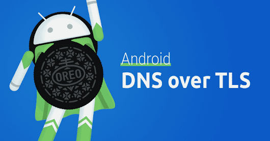 "Android getting ""DNS over TLS"" to prevent ISPs from knowing what websites you visit"