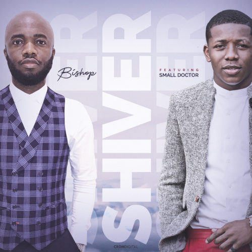 "Bishop – ""Shiver"" ft. Small Doctor - mp3made.com.ng"