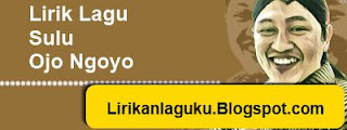 Lirik Lagu Sulu - Ojo Ngoyo
