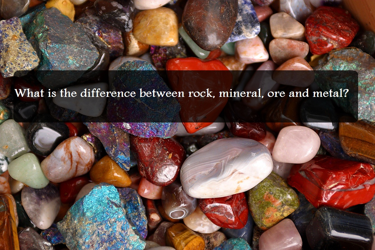 What Is the Difference Between Rock, Mineral, Ore and Metal?