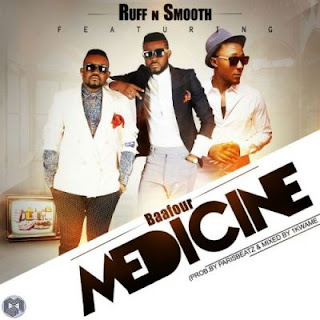 [New Music] Ruff and Smooth – Medicine ft. Baafour | Download mp3