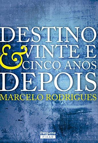 Destino & Vinte e cinco anos depois - Marcelo Rodrigues
