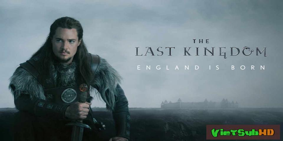 Phim Vương Triều Cuối Cùng (phần 1) Hoàn Tất (08/08) VietSub HD | The Last Kingdom (season 1) 2015