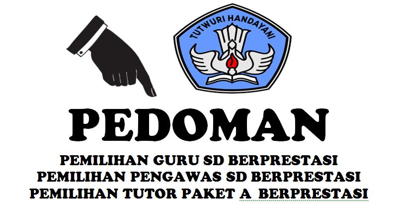 Pedoman Pemilihan Guru Sd Berprestasi Pengawas Sd Berprestasi Tutor Paket A Berprestasi Sd