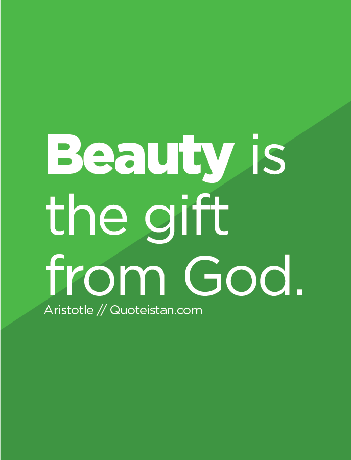 Beauty is the gift from God.