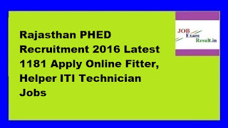 Rajasthan PHED Recruitment 2016 Latest 1181 Apply Online Fitter, Helper ITI Technician Jobs