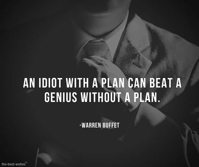 an idiot with a plan can beat a genius without a plan