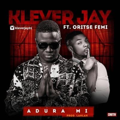 "Download Klever Jay x Oritse Femi – ""Adura MI""  (Prod by LahLah)"