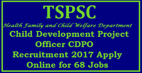 /2017/09/tspsc-telangana-child-development-project-officer-cdpo-recruitment-notification-apply-online-syllabus-scheme-of-examination-important-dates-hall-tickets-model-question-papers--initial-final-answer-key-merit-list-download.html TSPSC Telangana Child Development Project Officer CDPO Recruitment 2017 Apply Online for 68 TS CDPO Jobs TSPSC CDPO Recruitment 2017 Apply 68 Telangana Child Development Project Officer Jobs. Health Family and Child Welfare Department has this CDPO Vacancies from long time. The approval is pending for the financial department clearance. As this is now available Telangana Public Service Commission will issue TSPSC CDPO Notification 2017 shortly. To the available vacancies aspirants with qualification of graduation and age not less or more that the specified limit as per the category can apply for TSPSC CDPO Recruitment 2017 from 18th september 2017 to 16th October 2017.