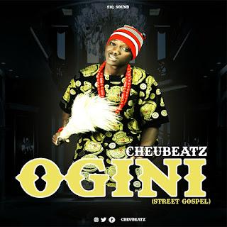 "[Music] Cheubeatz - ""Ogini"" (Street Gospel)"