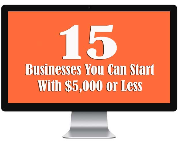 15 Businesses You Can Start With $5,000 or Less