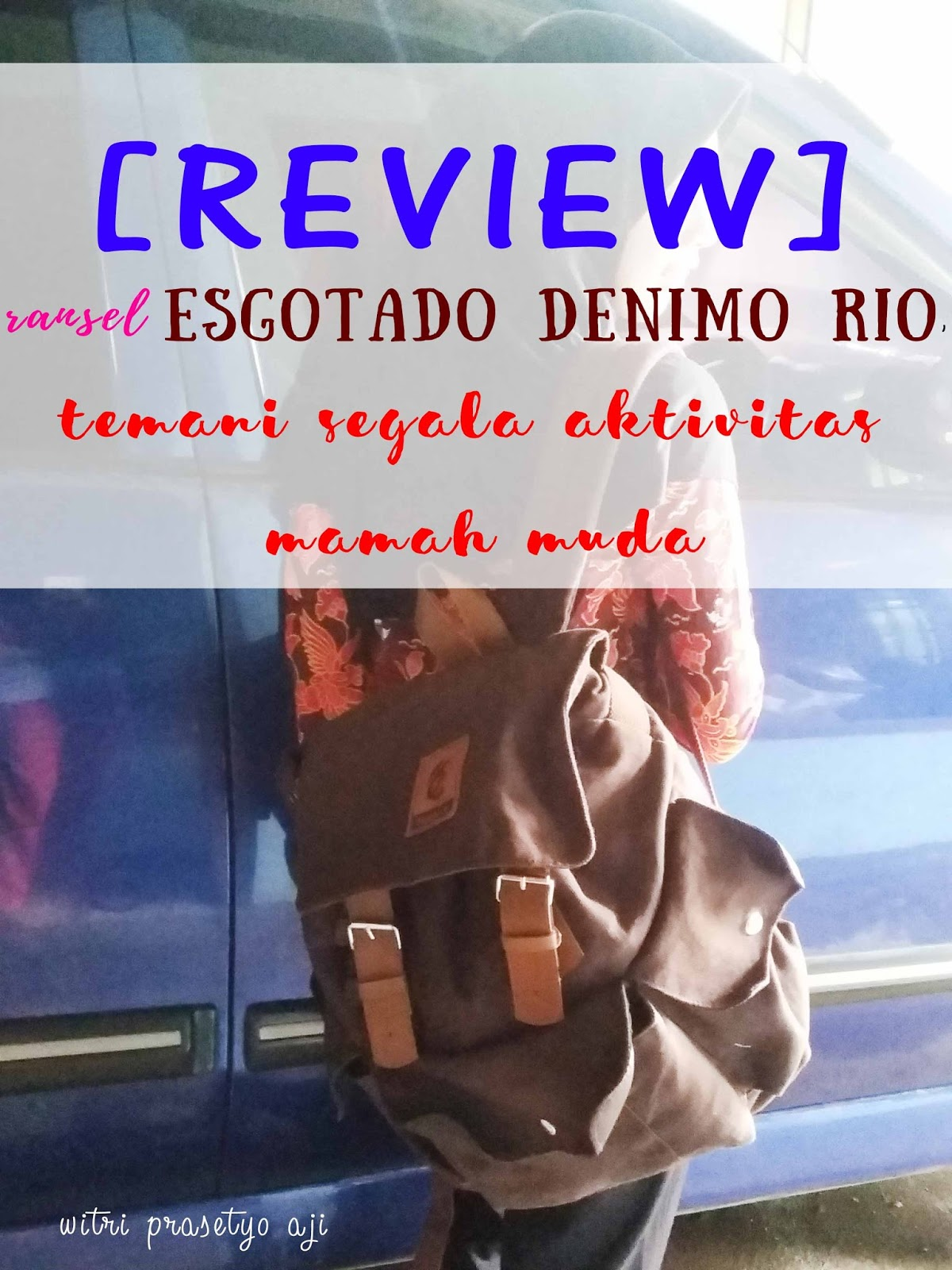 [REVIEW] RANSEL ESGOTADO DENIMO RIO, TEMANI SEGALA AKTIVITAS MAMAH MUDA