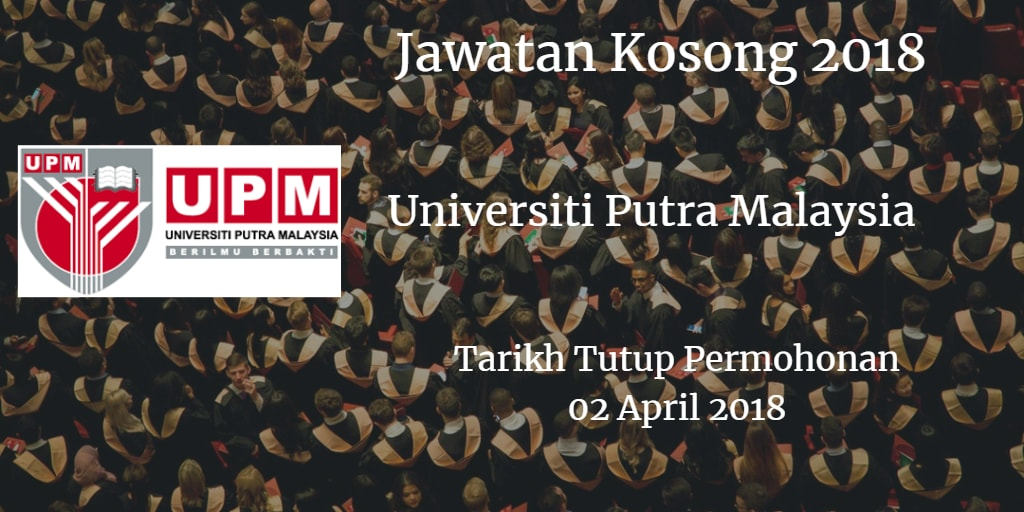 Jawatan Kosong UPM 02 April 2018