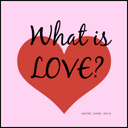 What Is Love? Day 1