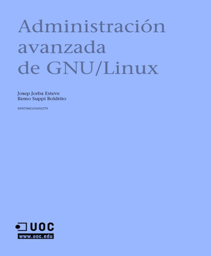 Administración avanzada de GNU/Linux – Josep Jorba Esteve, Remmo Suppi Boldrito