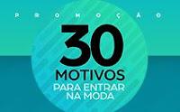 Promoção 30 Motivos pra entrar na moda Riachuelo 30motivos.com.br