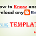 How to Know and Download any Blogger Blog Template