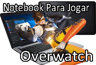 notebook bom para jogar overwatch