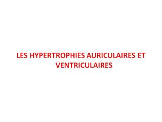 LES HYPERTROPHIES AURICULAIRES ET VENTRICULAIRES .pdf