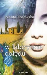 """""""W labiryncie obłędu"""" Jolanta Kosowska"""