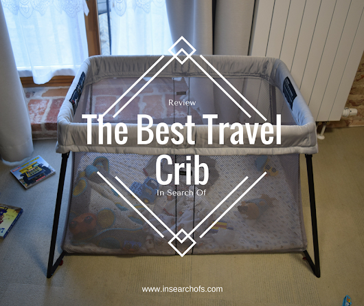 Comparison Review Of Four Baby Travel Cribs: Traveling With A Baby
