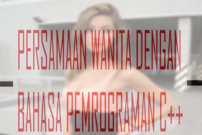 Persamaan Wanita Dengan Bahasa Pemrograman C++