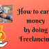 What is Freelancing? How to earn money by doing Freelancing?