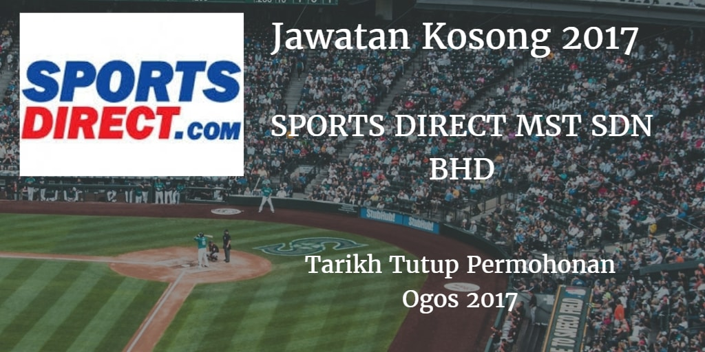 Jawatan Kosong SPORTS DIRECT MST Sdn Bhd Ogos 2017