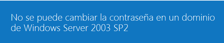 Problemas para cambiar la contraseña desde Windows 8.1 y DCs Windows Server 2003
